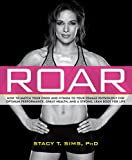 ROAR: How to Match Your Food and Fitness to Your Female Physiology for Optimum Performance, Great Health, and a Strong, Lean Body for Life