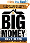 Big Money: Profit From Today's Real E...