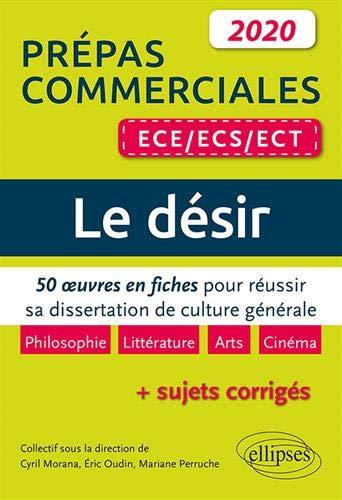 Le désir. 50 œuvres en fiches pour réussir sa dissertation de culture générale - Prépas commerciales ECE / ECS / ECT 2020 par  Oudin Eric,Perruche Mariane Morana Cyril