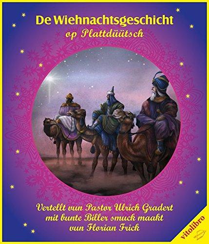 De Wiehnachtsgeschicht: vertellt vun Pastor Ulrich Gradert, mit bunte Billern smcuk maakt vun Florian Frick
