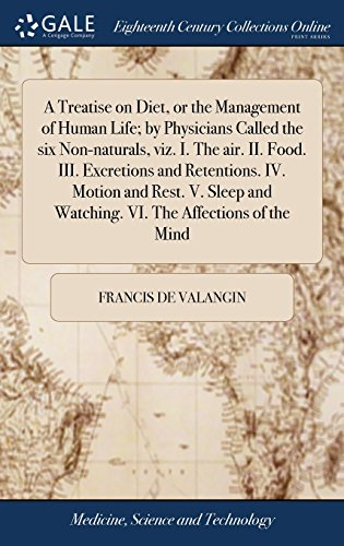 A Treatise on Diet, or the Management of Human Life; By Physicians Called the Six Non-Naturals, Viz. I. the Air. II. Food. III. Excretions and ... and Watching. VI. the Affections of the Mind (Viz Air)