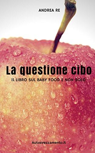 La questione cibo: Il libro sul baby food e non solo