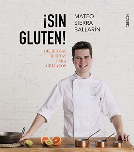 ¡Sin Gluten! Deliciosas recetas para celíacos (Libros Singulares) por Mateo Sierra Ballarín
