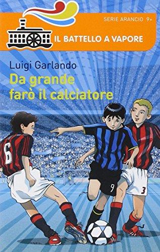 Da grande farò il calciatore por Luigi Garlando