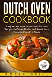 Dutch Oven Cookbook: 25 Easy American & British Dutch Oven Recipes to Stew, Brai