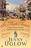 In These Times: Living in Britain Through Napoleon's Wars, 1793-1815 by Jenny Uglow front cover