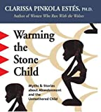 [Warming the Stone Child: Myths and Stories About Abandonment and the Unmothered Child] (By: Clarissa Pinkola Estes) [published: February, 2005]