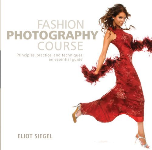 [PDF] Téléchargement gratuit Livres Fashion Photography Course: Principles, Practice, and Techniques: An Essential Guide by Eliot Siegel (2008-10-01)