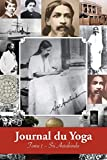 Journal du Yoga (Tome 1): Notes de Sri Aurobindo sur sa Discipline Spirituelle (1909 - début 1914)
