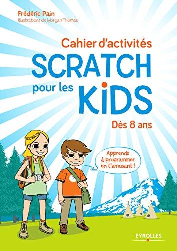 Cahier d'activités Scratch pour les kids: Dès 8 ans