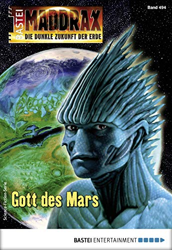 Maddrax 494 - Science-Fiction-Serie: Gott des Mars
