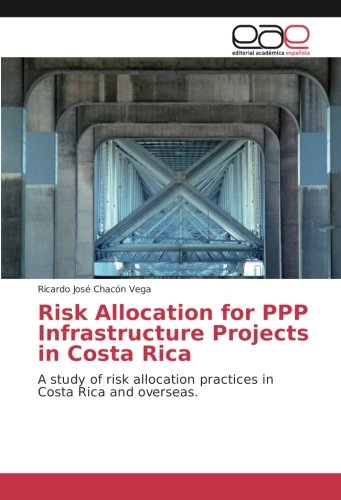 Risk Allocation for PPP Infrastructure Projects in Costa Rica: A study of risk allocation practices in Costa Rica and overseas