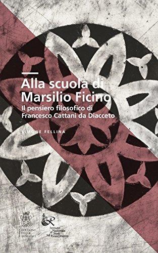 Alla scuola di Marsilio Ficino. Il pensiero filosofico di Francesco Cattani da Diacceto