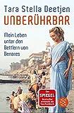 Unberührbar ? Mein Leben unter den Bettlern von Benares - Tara Stella Deetjen