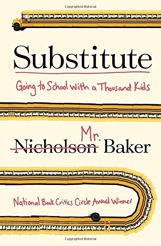 Substitute: Going to School With a Thousand Kids by Nicholson Baker (2016-09-06)