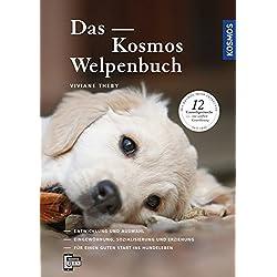 Das Kosmos Welpenbuch: Entwicklung und Auswahl Eingewöhnung, Sozialisierung und Erziehung. Für einen guten Start ins Hundeleben