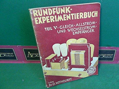 Rundfunk-Experimentierbuch - Teil V: Netzanschlußgeräte und Empfänger für Gleich- und Wechselstrom, Kraftverstärker und Grammophonverstärker. (= Lehrmeister-Bücherei, Band 895/7).