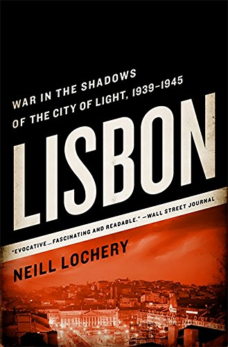 Lisbon: War in the Shadows of the City of Light, 1939-1945 por Neill Lochery