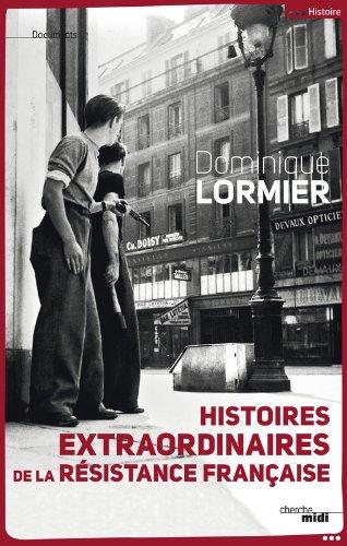 Histoires extraordinaires de la Résistance française par Dominique LORMIER