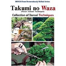 Takumi no Waza (Master Artisans' Techniques): Collection of Bonsai Techniques (English Edition)