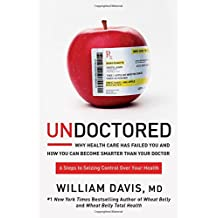 Undoctored: Why the Healthcare System Has Failed You and How You Can Discover Real Health on Your Own