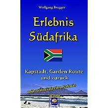 Erlebnis Südafrika: Kapstadt, Garden Route und zurück - mit einer Malaria-freien Safari (Erlebnis südliches Afrika: Reisen in der Republik Südafrika, in Namibia, Zimbabwe, Botswana und Swaziland 1)