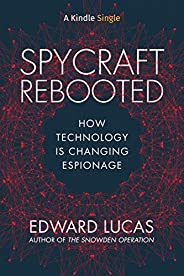 Spycraft Rebooted: How Technology is Changing Espionage (Kindle Single)
