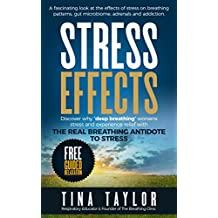 Stress Effects: A fascinating look at the effects of stress on breathing patterns, gut microbiome, adrenals and addiction. (English Edition)