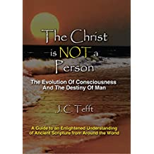 The Christ Is Not a Person: The Evolution of Consciousness and the Destiny of Man (English Edition)