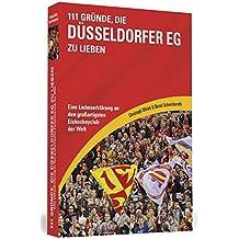 111 Gründe, die Düsseldorfer EG zu lieben: Eine Liebeserklärung an den großartigsten Eishockeyclub der Welt