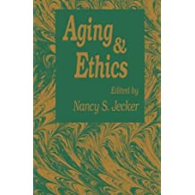 Aging And Ethics: Philosophical Problems in Gerontology (Contemporary Issues in Biomedicine, Ethics, and Society)