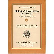 """DIBUJO AXONOMÉTRICO INDUSTRIAL. """"COMPLEMENTOS"""". 2. TRANSFORMACIÓN DE DIBUJOS DIÉDRICOS EN ISOMÉTRICOS."""