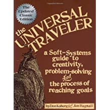 Universal Traveler: A Soft-Systems Guide to Creativity, Problem-Solving, and the Process of Reaching Goals