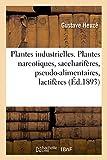 Les Plantes industrielles. Plantes narcotiques, saccharifères, pseudo-alimentaires: lactifères, résineuses, astringentes, médicinales et funéraires (Sciences)