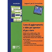 Corso di aggiornamento e video per operatori di gru a torre. Con DVD
