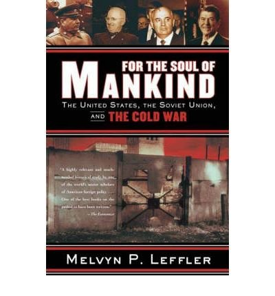 [( For the Soul of Mankind: The United States, the Soviet Union, and the Cold War )] [by: Melvyn P. Leffler] [Jan-2009]