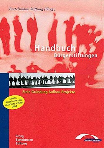 Handbuch Bürgerstiftungen: Ziele, Gründung, Aufbau, Projekte