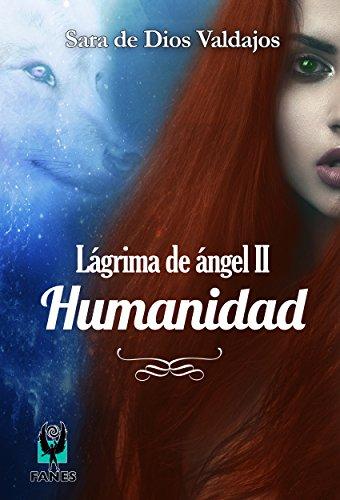 Lágrima de ángel II: Humanidad por Sara de Dios Valdajos