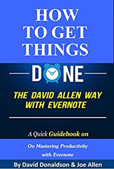 How to Get Things Done the David Allen Way with Evernote:  A Quick Guidebook on Mastering Productivity with Evernote (English Edition) par [Donaldson, David, Allen, Joe]
