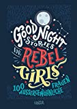 Good Night Stories for Rebel Girls: 100 außergewöhnliche Frauen - Elena Favilli, Francesca Cavallo