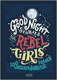 Good Night Stories For Rebel Girls 100 Aussergewohnliche Frauen