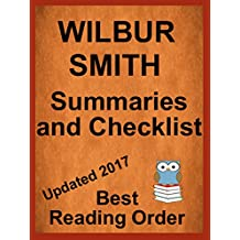 Wilbur Smith All Novels in Best Reading Order with Summaries and Checklist Updated 2017: Ballantyne Series, Courtney Family Series, Egyptian Series, Hector ... plus all standalone novels (English Edition)