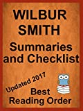 Wilbur Smith All Novels in Best Reading Order with Summaries and Checklist Updated 2017: Ballantyne Series, Courtney Family Series, Egyptian Series, Hector Cross Series, plus all standalone novels