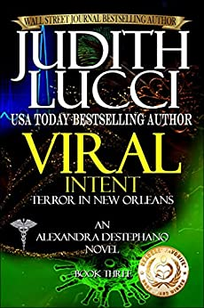 Viral Intent: Terror in New Orleans (Alexandra Destephano Book 3) (English Edition) di [Lucci, Judith]