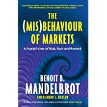 The (Mis)Behaviour of Markets: A Fractal View of Risk, Ruin and Reward by Benoit B. Mandelbrot (2008-11-06)