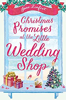 Christmas Promises at the Little Wedding Shop (The Little Wedding Shop by the Sea, Book 4) by [Linfoot, Jane]