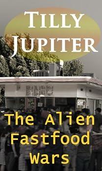 The Alien Fast-Food Wars by [Jupiter, Tilly]