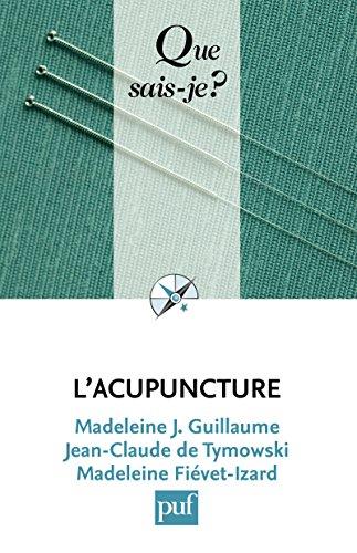 L'acupuncture: « Que sais-je ? » n° 705 par Madeleine J. Guillaume