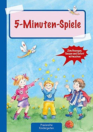 5-Minuten Spiele (Die Praxisreihe für Kindergarten und Kita)