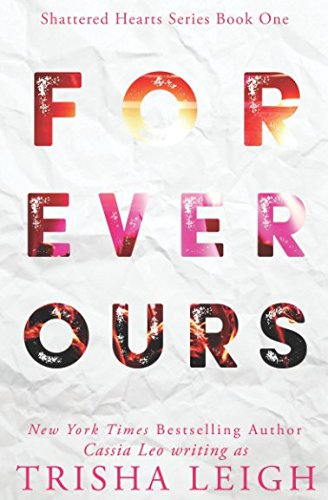 Forever Ours: A Young Adult Coming of Age Romance (Shattered Hearts Series (YA)) thumbnail